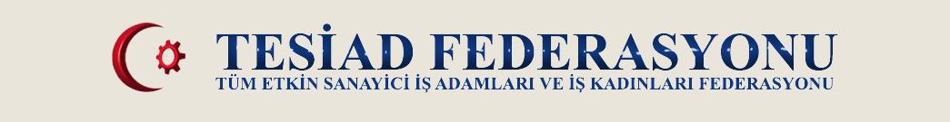 Tesiad Federasyonu | İş Dünyasının Buluşma Noktası #evdekaltürkiye